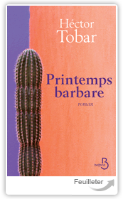 Hector TOBAR - Printemps barbare aux éditions BELFOND