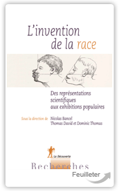 Nicolas BANCEL, Thomas DAVID, Dominic THOMAS (dir.) - L'invention de la race aux éditions La Decouverte