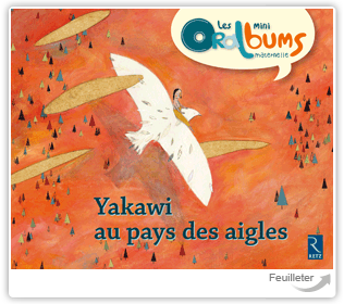 Direction de la collection : Philippe Boisseau - Yakawi au pays des aigles - Collection : Les mini Oralbums aux éditions Retz